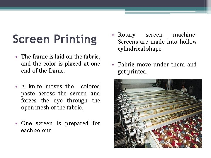 Screen Printing • The frame is laid on the fabric, and the color is
