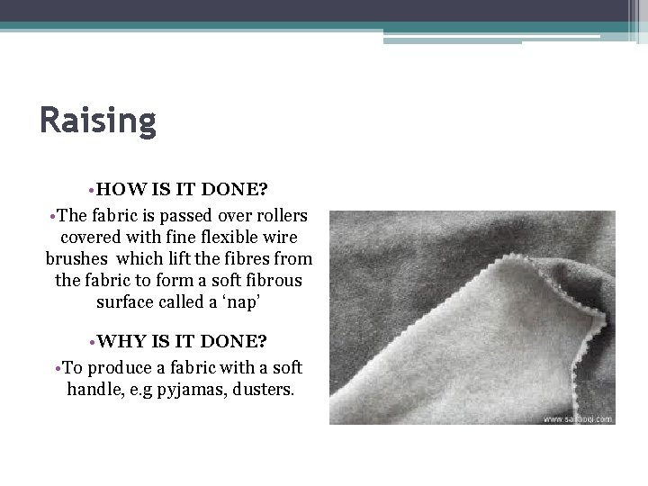 Raising • HOW IS IT DONE? • The fabric is passed over rollers covered