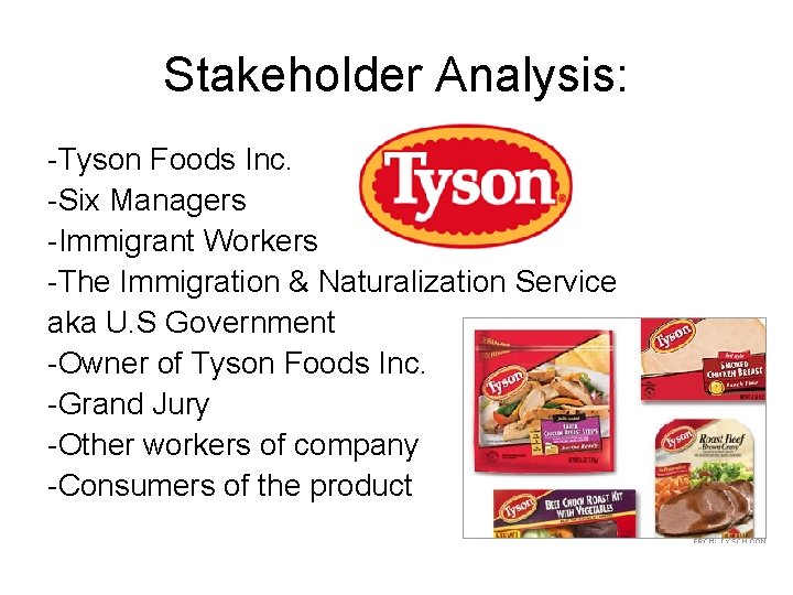 Stakeholder Analysis: -Tyson Foods Inc. -Six Managers -Immigrant Workers -The Immigration & Naturalization Service