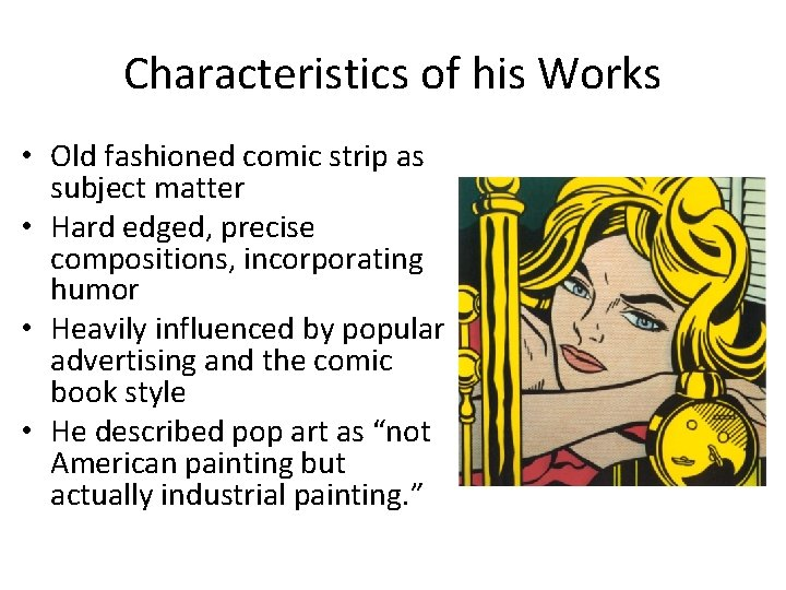 Characteristics of his Works • Old fashioned comic strip as subject matter • Hard