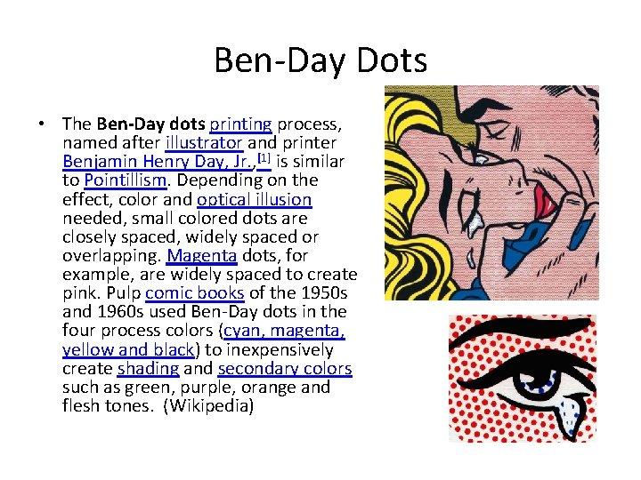 Ben-Day Dots • The Ben-Day dots printing process, named after illustrator and printer Benjamin