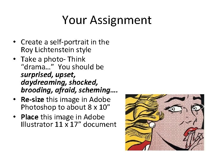 Your Assignment • Create a self-portrait in the Roy Lichtenstein style • Take a
