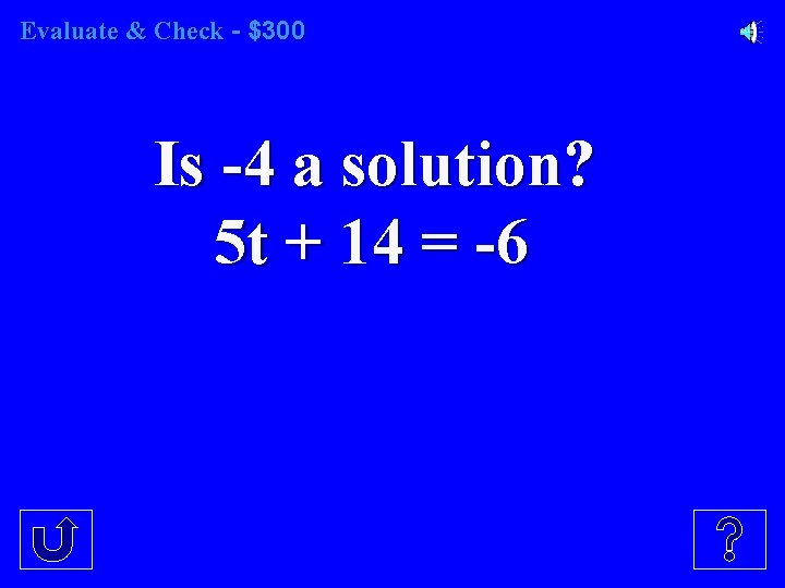 Evaluate & Check - $300 Is -4 a solution? 5 t + 14 =