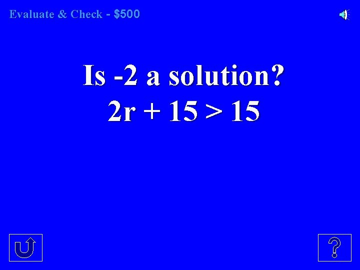 Evaluate & Check - $500 Is -2 a solution? 2 r + 15 >
