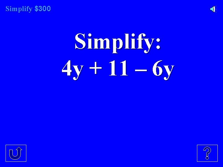 Simplify $300 Simplify: 4 y + 11 – 6 y