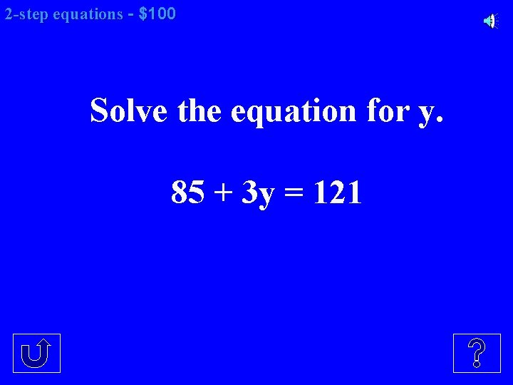 2 -step equations - $100 Solve the equation for y. 85 + 3 y