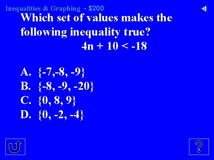 Inequalities & Graphing - $200 Which set of values makes the following inequality true?