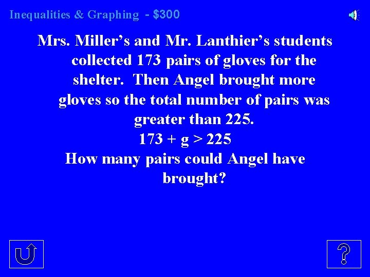 Inequalities & Graphing - $300 Mrs. Miller's and Mr. Lanthier's students collected 173 pairs