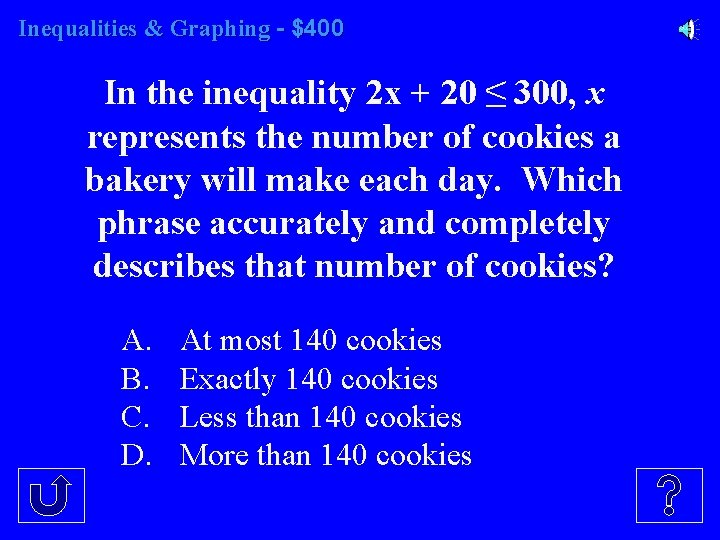 Inequalities & Graphing - $400 In the inequality 2 x + 20 ≤ 300,