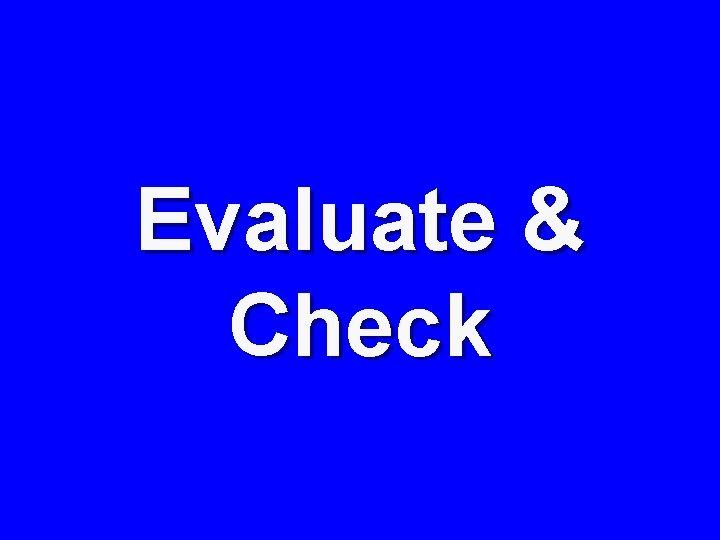 Evaluate & Check
