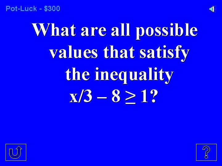 Pot-Luck - $300 What are all possible values that satisfy the inequality x/3 –