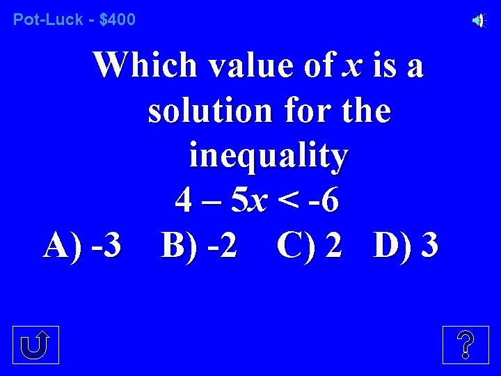Pot-Luck - $400 Which value of x is a solution for the inequality 4