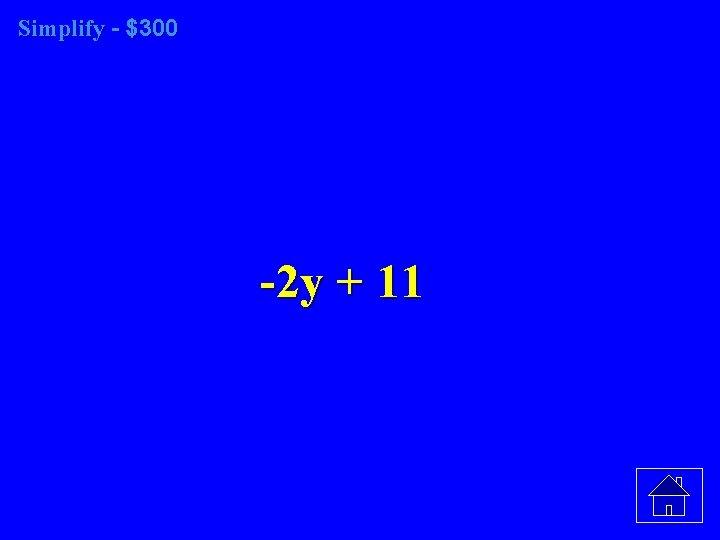 Simplify - $300 -2 y + 11