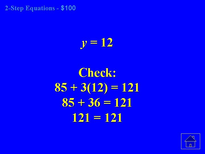 2 -Step Equations - $100 y = 12 Check: 85 + 3(12) = 121