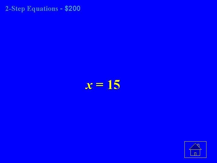 2 -Step Equations - $200 x = 15