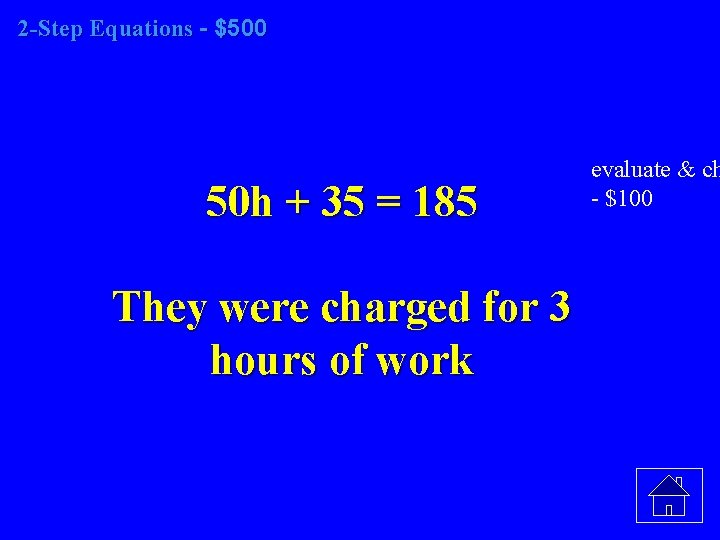 2 -Step Equations - $500 50 h + 35 = 185 They were charged
