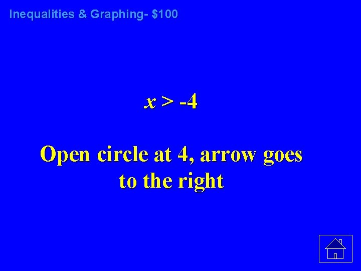 Inequalities & Graphing- $100 x > -4 Open circle at 4, arrow goes to