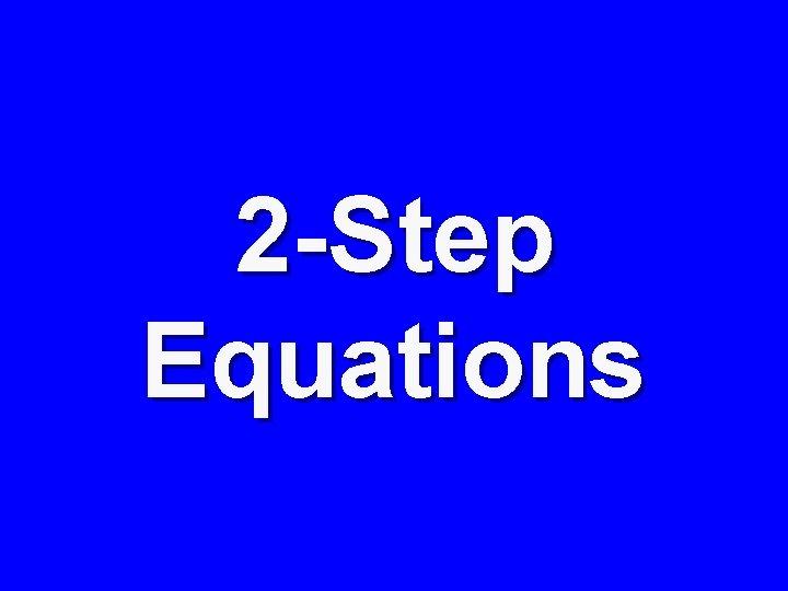 2 -Step Equations