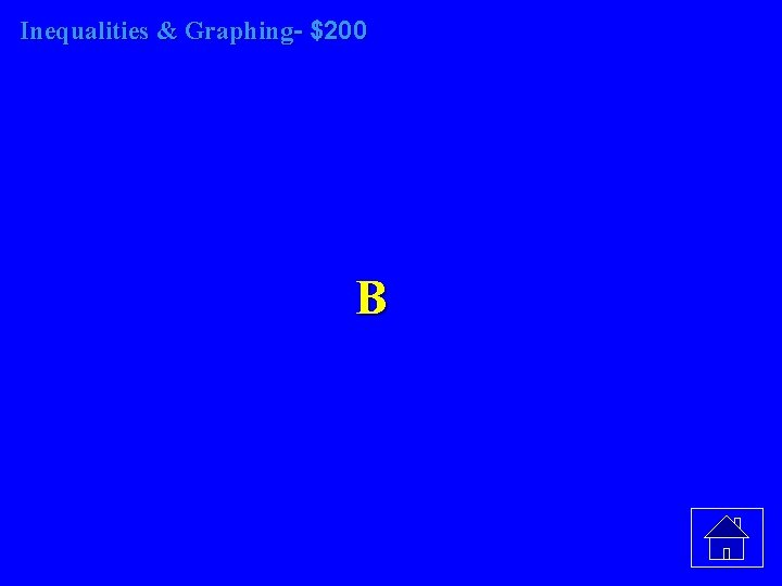 Inequalities & Graphing- $200 B