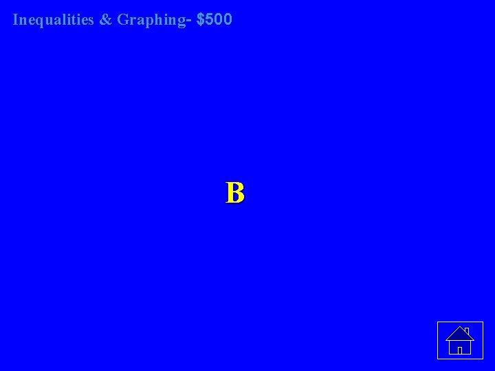 Inequalities & Graphing- $500 B