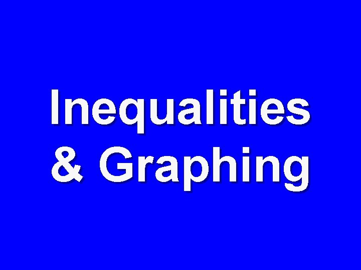 Inequalities & Graphing