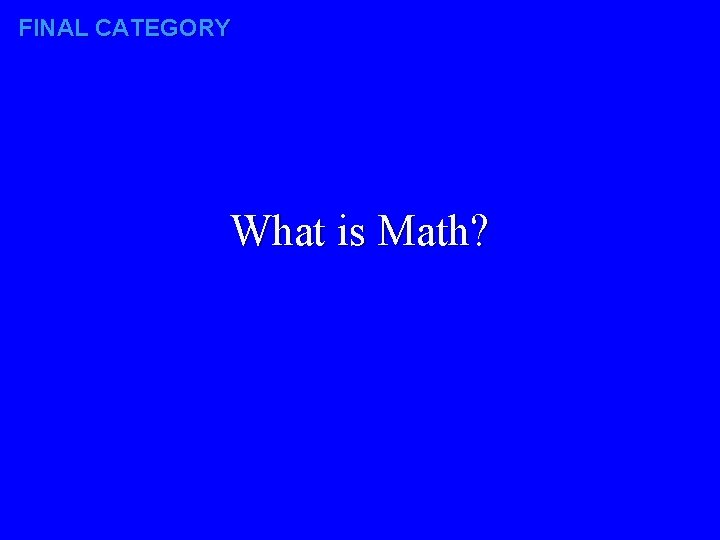FINAL CATEGORY What is Math?