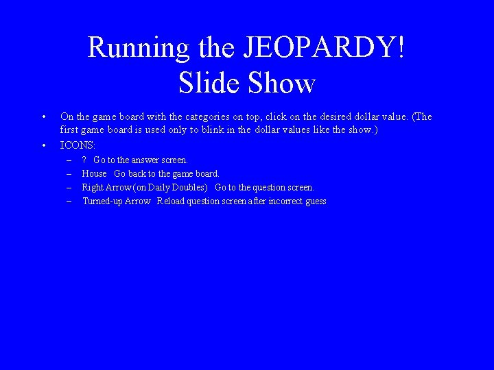 Running the JEOPARDY! Slide Show • • On the game board with the categories