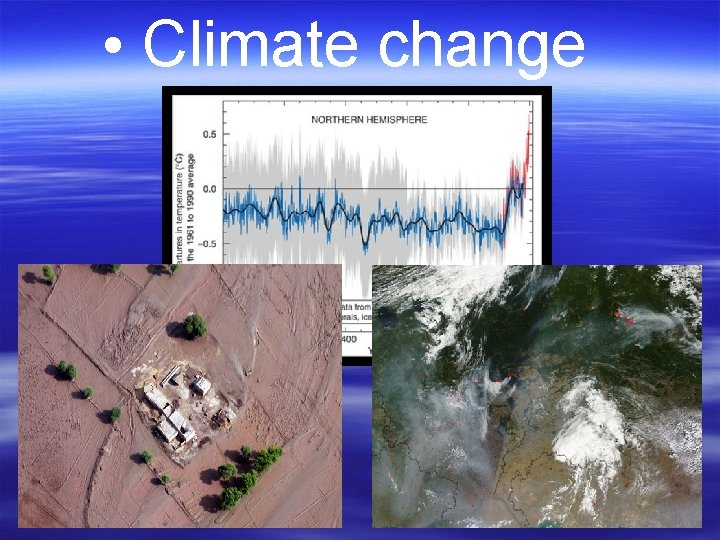 • Climate change