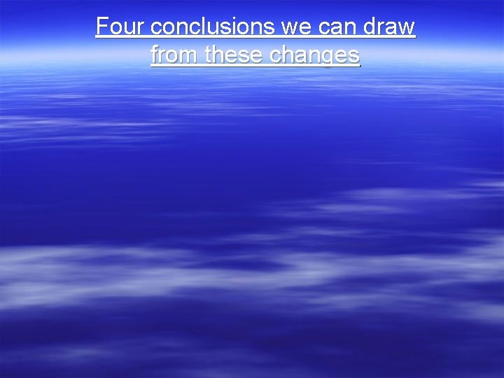 Four conclusions we can draw from these changes