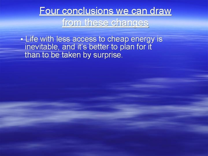 Four conclusions we can draw from these changes • Life with less access to
