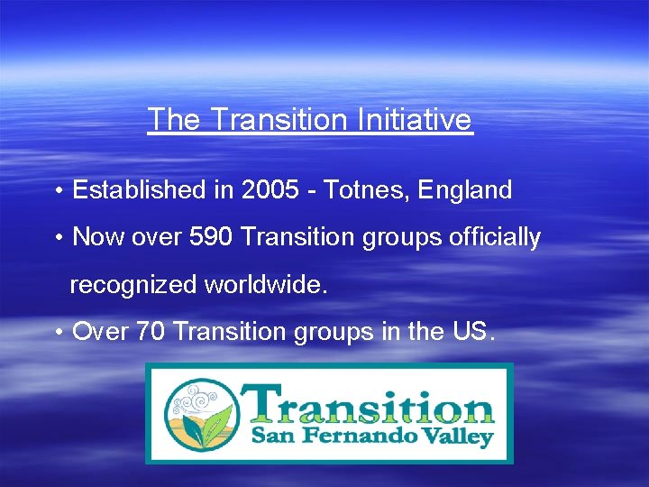 The Transition Initiative • Established in 2005 - Totnes, England • Now over 590