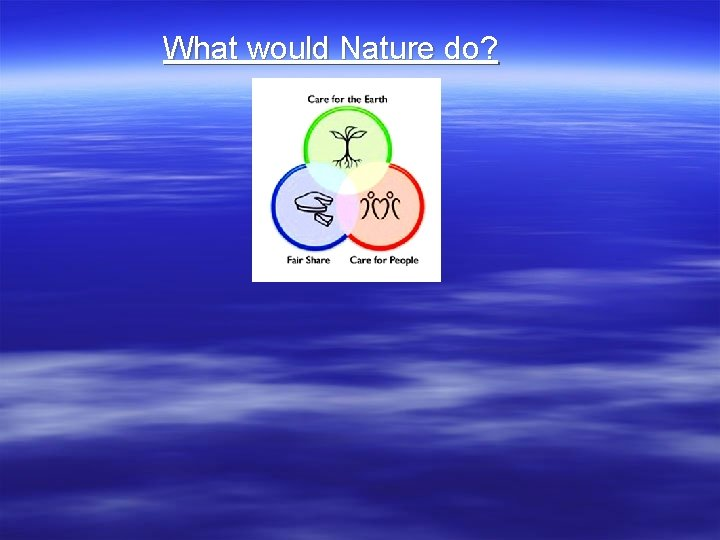 What would Nature do?