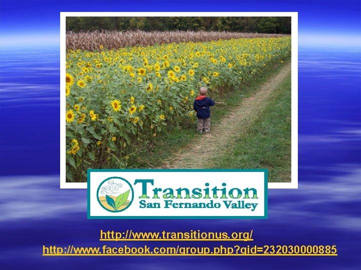 http: //www. transitionus. org/ http: //www. facebook. com/group. php? gid=232030000885