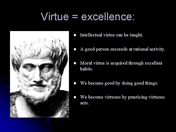Virtue = excellence: l Intellectual virtue can be taught. l A good person succeeds