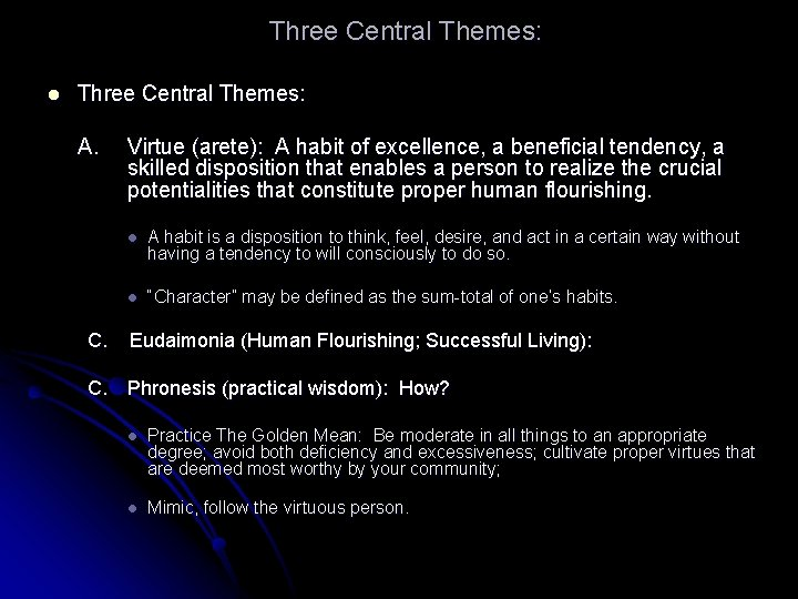 Three Central Themes: l Three Central Themes: A. C. Virtue (arete): A habit of