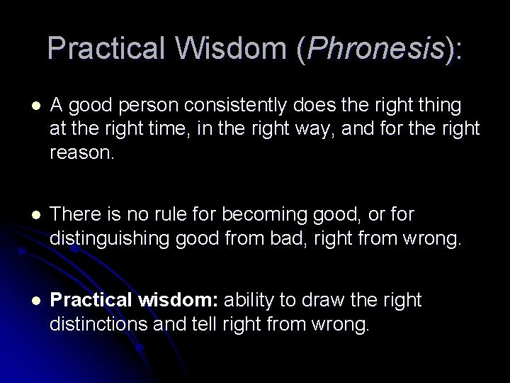 Practical Wisdom (Phronesis): l A good person consistently does the right thing at the