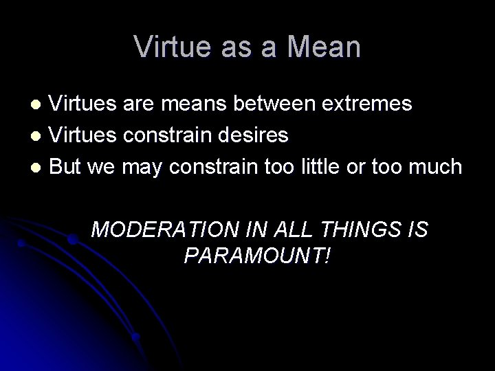 Virtue as a Mean Virtues are means between extremes l Virtues constrain desires l