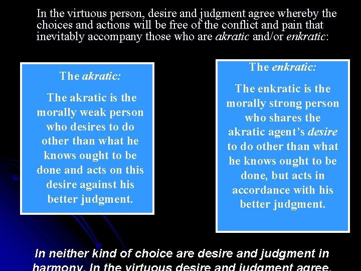 In the virtuous person, desire and judgment agree whereby the choices and actions will