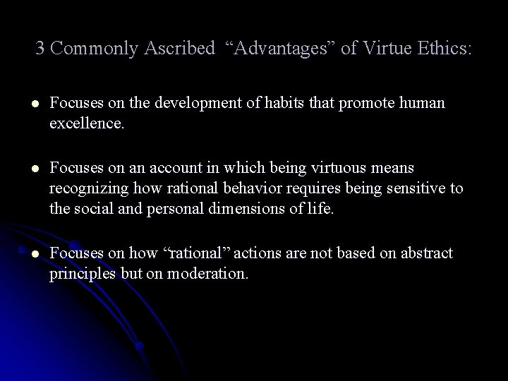 """3 Commonly Ascribed """"Advantages"""" of Virtue Ethics: l Focuses on the development of habits"""