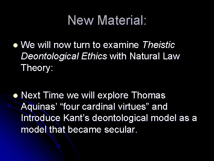 New Material: l We will now turn to examine Theistic Deontological Ethics with Natural