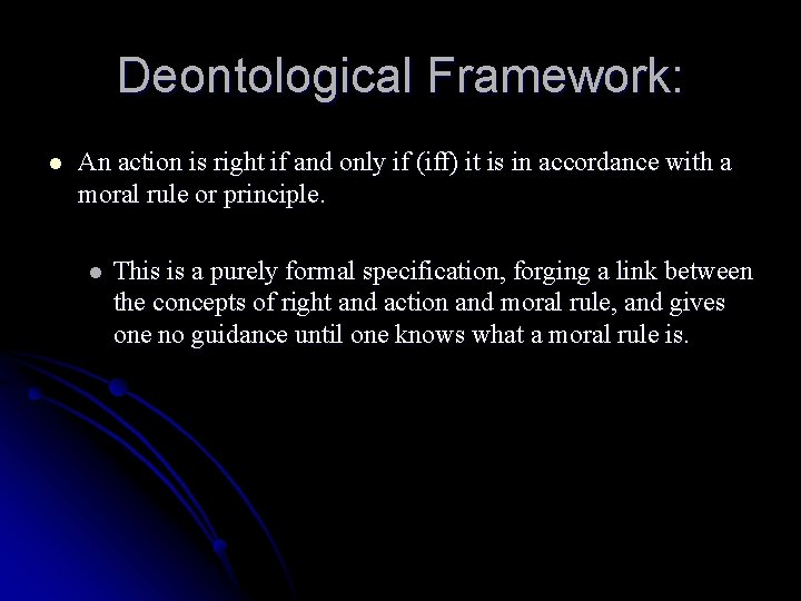 Deontological Framework: l An action is right if and only if (iff) it is