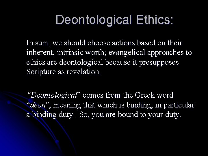 Deontological Ethics: In sum, we should choose actions based on their inherent, intrinsic worth;