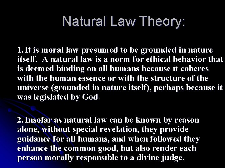 Natural Law Theory: 1. It is moral law presumed to be grounded in nature