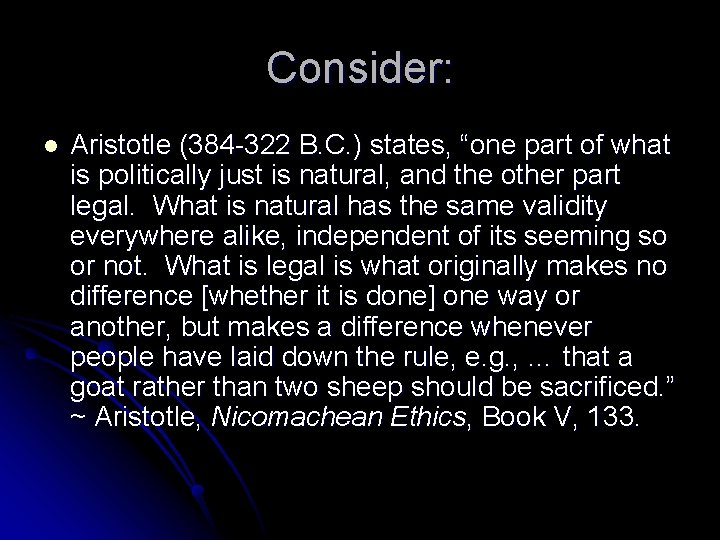 """Consider: l Aristotle (384 -322 B. C. ) states, """"one part of what is"""
