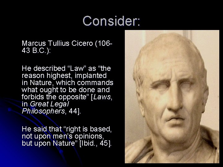 "Consider: Marcus Tullius Cicero (10643 B. C. ): He described ""Law"" as ""the reason"