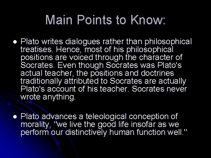 Main Points to Know: l Plato writes dialogues rather than philosophical treatises. Hence, most