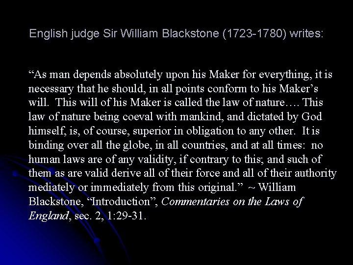 "English judge Sir William Blackstone (1723 -1780) writes: ""As man depends absolutely upon his"