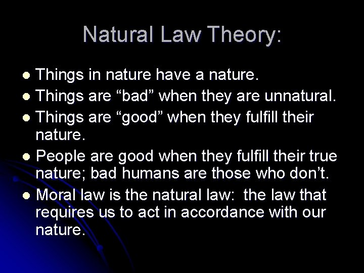 """Natural Law Theory: Things in nature have a nature. l Things are """"bad"""" when"""