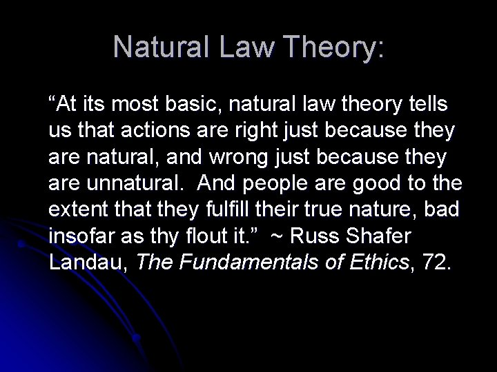 "Natural Law Theory: ""At its most basic, natural law theory tells us that actions"