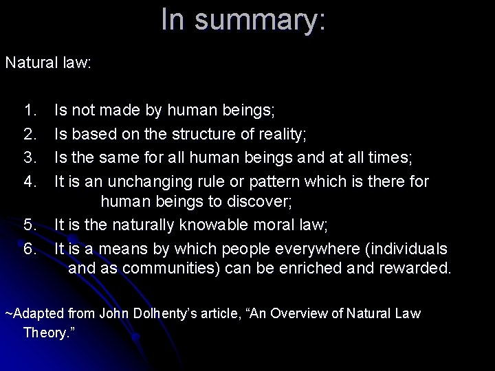 In summary: Natural law: 1. 2. 3. 4. 5. 6. Is not made by